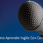 Aprender inglés con canciones – English and Songs