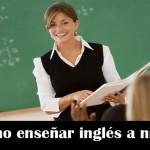 Como enseñar inglés a niños