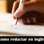 Redacciones en inglés – Writing in English – 12 tips para mejorar tu redacción