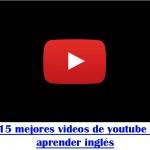 Los 15 mejores videos para aprender inglés de Youtube